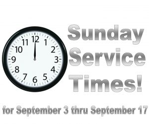 Service times for the coming weeks (9/3, 9/10 & 9/17)